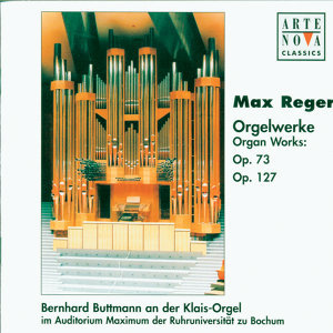 Reger: Organ Works op.73 & op. 127