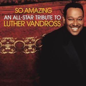 So Amazing: An All-Star Tribute To Luther Vandross