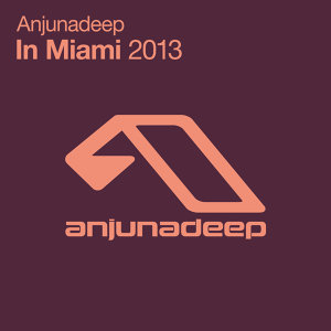 Anjunadeep In Miami 2013