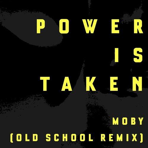 Power Is Taken (Moby's Old School Remix)