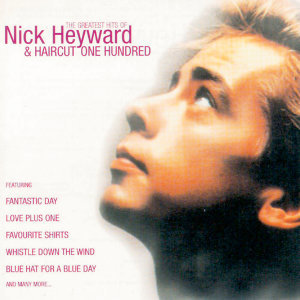 Greatest Hits Of Nick Heyward + Haircut 100