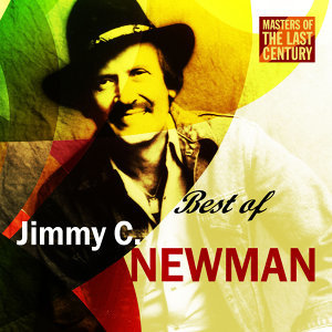 Masters Of The Last Century: Best of Jimmy C. Newman