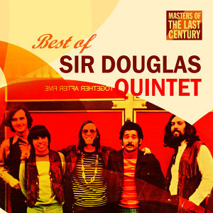 Masters Of The Last Century: Best of Sir Douglas Quintet