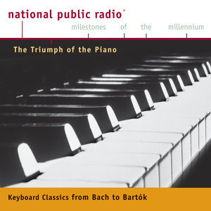NPR Milestones of the Millennium: The Triumph of the Piano - From Bach to Bartok