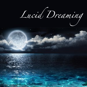 Lucid Dreaming - Healing Sleep Music to Relax Your Mind and Calm Your Spirit