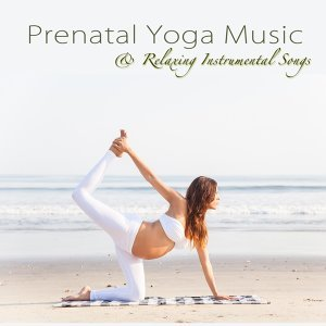 Prenatal Yoga Music & Relaxing Instrumental Songs for Yoga Sequences during Pregnancy