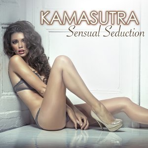 Kamasutra - Sensual Seduction Beats, Kama Sutra Relaxation Music for Erotic Moments and Sensual Massage