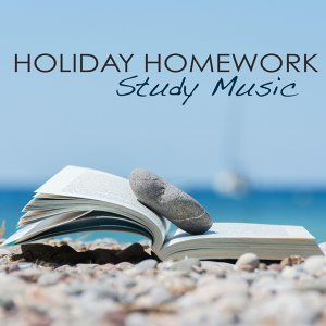 Holiday Homework Study Music – Classical and Ambient Instrumental Music Chillout for Concentration & Studying during Summer Holidays