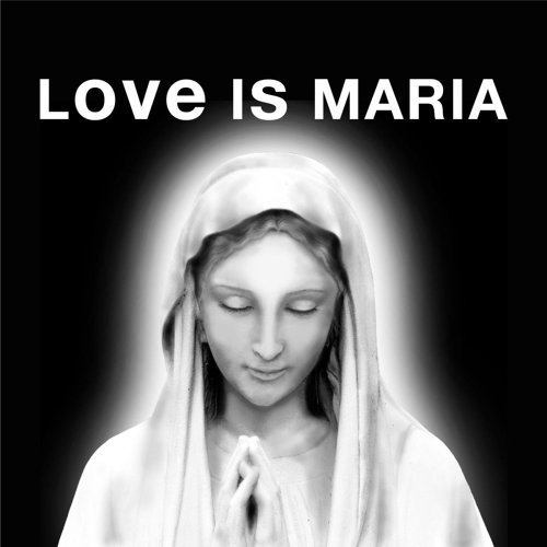LOVE IS MARIA (Love Is Maria)