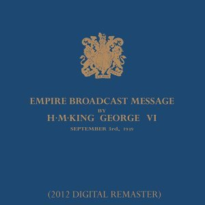 Empire Broadcast Message By H.M.King George VI - 3rd September 1939 (The King's Speech) [2012 - Remaster] - 2012 Remastered Version