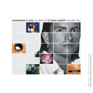 Surrender 2 Love: Best of Ottmar Liebert Vol Two