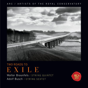 Two Roads to Exile (Braunfels: String Quintet & Busch: String Sextet)
