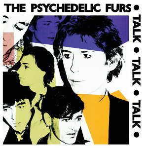 Psychedelic Furs/Talk Talk Talk/Forever Now (Expanded Editions)