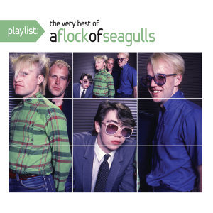 Playlist: The Very Best of A Flock of Seagulls