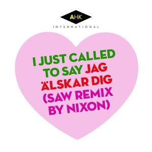 I Just Called to Say Jag Älskar Dig (SAW Remix by Nixon) - SAW Remix by Nixon