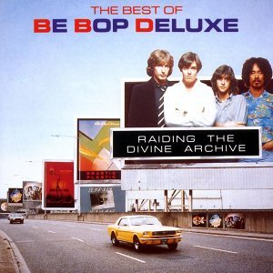 Raiding The Divine Archive: The Best Of Be Bop Deluxe