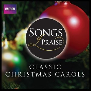Songs of Praise: Classic Christmas Carols
