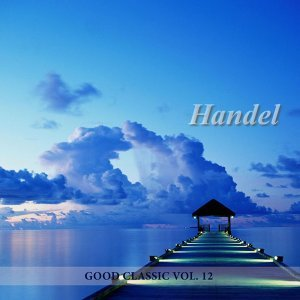 Händel - Good Classic, Vol. 12