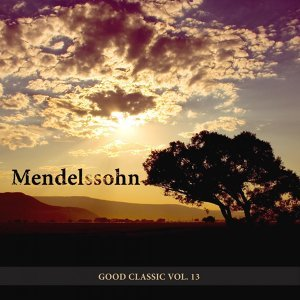 Mendelssohn - Good Classic, Vol. 13