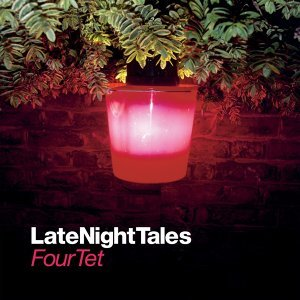 Late Night Tales: Four Tet (Remastered) - Remastered Version