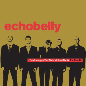 I Can't Imagine The World Without Me - The Best Of Echobelly