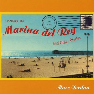 Living In Marina Del Rey & Other Stories