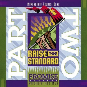 Promise Keepers - Raise The Standard - Part Two