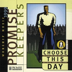 Promise Keepers - Choose This Day