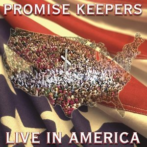 Promise Keepers - Live In America