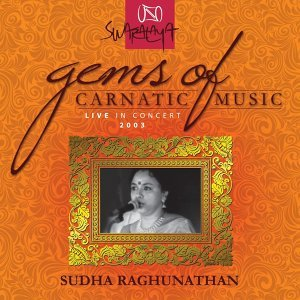 Gems Of Carnatic Music - Live In Concert 2003 - Sudha Raghunathan