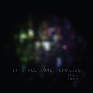 It's All Gone Tomorrow