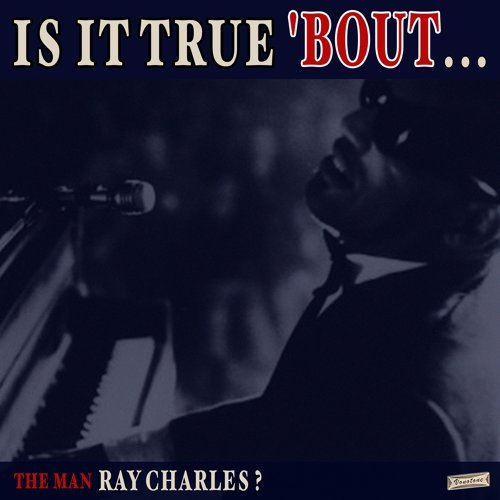 Is it True 'Bout the Man Ray Charles