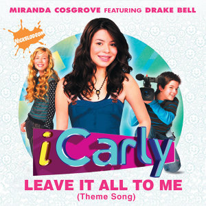 Leave It All To Me (Theme from iCarly) - Album Version