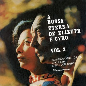 A Bossa Eterna De Cyro Monteiro E Elizeth Caroso Vol.2