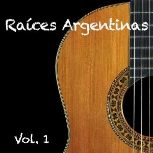 Raices Argentinas Vol.1