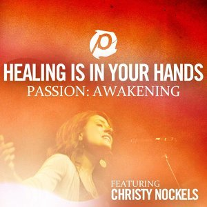 Healing Is In Your Hands - Radio Version - From Passion: Awakening