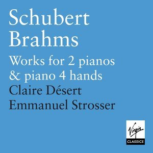 Schubert: & Brahms: Works for Piano Duet and 2 Pianos