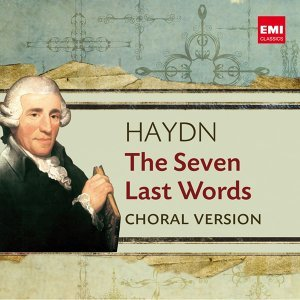Haydn: The Seven Last Words (Choral Version)