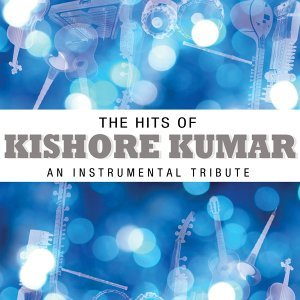 The Hits Of Kishore Kumar - An Instrumental Tribute