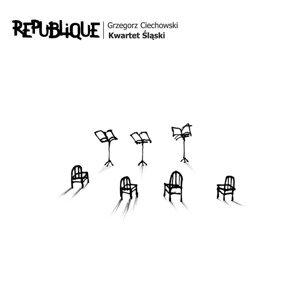 Republique Grzegorz Ciechowski Kwartet Slaski