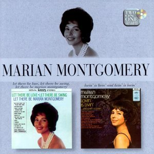 Let There Be Love, Let There Be Swing, Let There Be Marian Montgomery/Lovin' Is Livin' and Livin' is Lovin'
