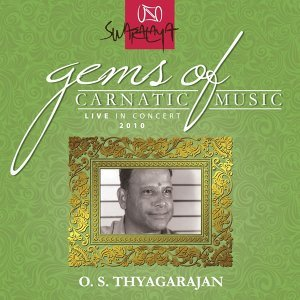 Gems Of Carnatic Music – Live In Concert – 2010 – O. S. Thyagarajan