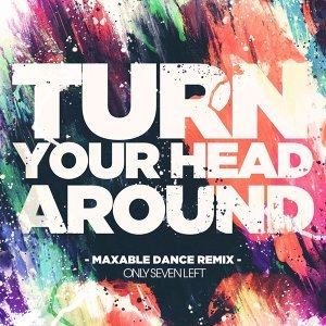 Turn Your Head Around (Maxable Dance Remix)