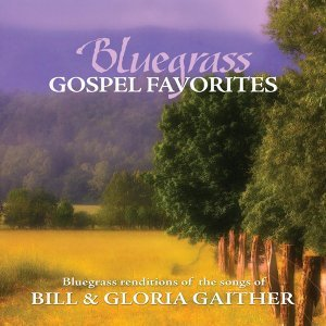 Bluegrass Gospel Favorites - Songs Of Bill & Gloria Gaither