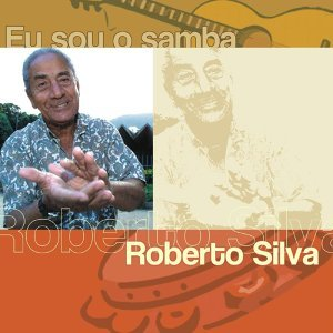 Eu Sou O Samba - Roberto Silva