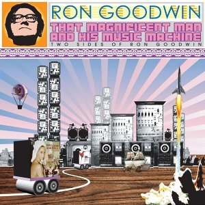 That Magnificent Man and His Music Machine: Two Sides of Ron Goodwin