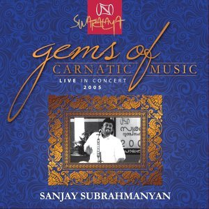 Gems Of Carnatic Music - Live In Concert 2005 – Sanjay Subrahmanyan