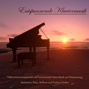 Entspannende Klaviermusik - Tiefenentspannungsmusik und Instrumentale Piano Musik zur Entspannung, Meditation, Relax, Wellness und Positives Denken