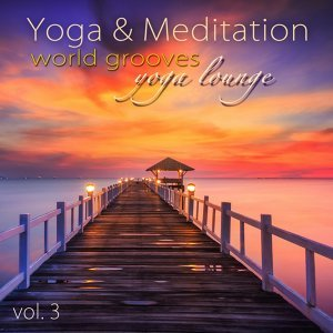 Yoga and Meditation World Grooves Yoga Lounge, Vol.3 - Yoga Fitness Chillout Lounge Summer Collection for Ashtanga & Flow Yoga