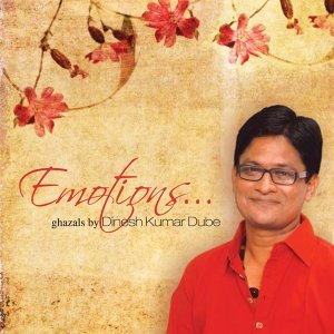 Emotions - Ghazals By Dinesh Kumar Dube